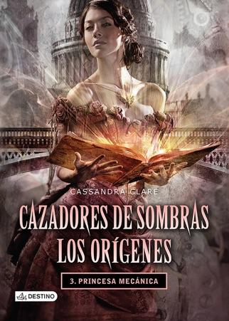 Cazadores de sombras. Princesa mecánica. Los orígenes 3. (Edición mexicana) PDF Download