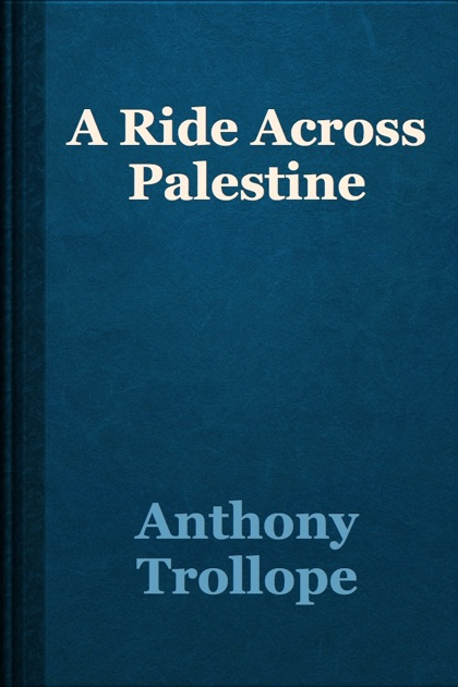 the considerate character of jones in the book a ride across palestine by anthony trollope A ride across palestine anthony trollope, one of the most successful, prolific and respected english novelists (1815-1882) this ebook presents «a ride across palestine», from anthony trollope table of contents -01- about this book -02- a ride across palestine.
