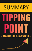 The Tipping Point: How Little Things Can Make a Big Difference by Malcolm Gladwell -- Summary
