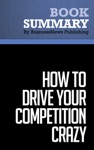 Summary How To Drive Your Competition Crazy - Guy Kawasaki