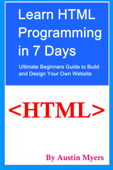 Learn HTML Programming in 7 Days: Ultimate Beginners Guide to Build and Design Your Own Website