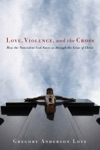 Love Violence And The Cross