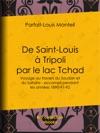 De Saint-Louis  Tripoli Par Le Lac Tchad