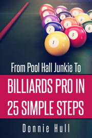 From Pool Hall Junkie To Billiards Pro In 25 Simple Steps