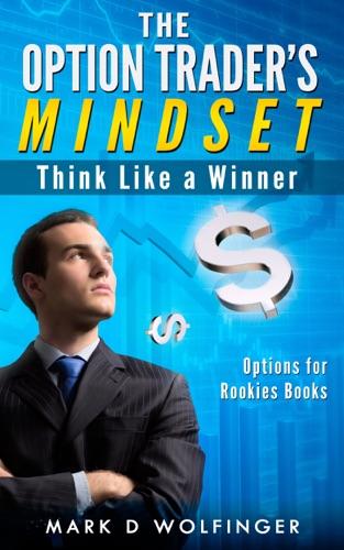 The Option Trader's Mindset: Think Like a Winner - Mark D. Wolfinger - Mark D. Wolfinger