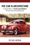 The Car Is Architecture A Visual History Of Frank Lloyd Wrights 85 Cars And One Motorcycle