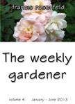 The Weekly Gardener Volume 4: January - July 2013