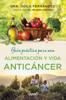 Guía práctica para una alimentación y vida anticáncer - Odile Fernández
