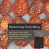Preserving Everything Can Culture Pickle Freeze Ferment Dehydrate Salt Smoke And Store Fruits Vegetables Meat Milk And More
