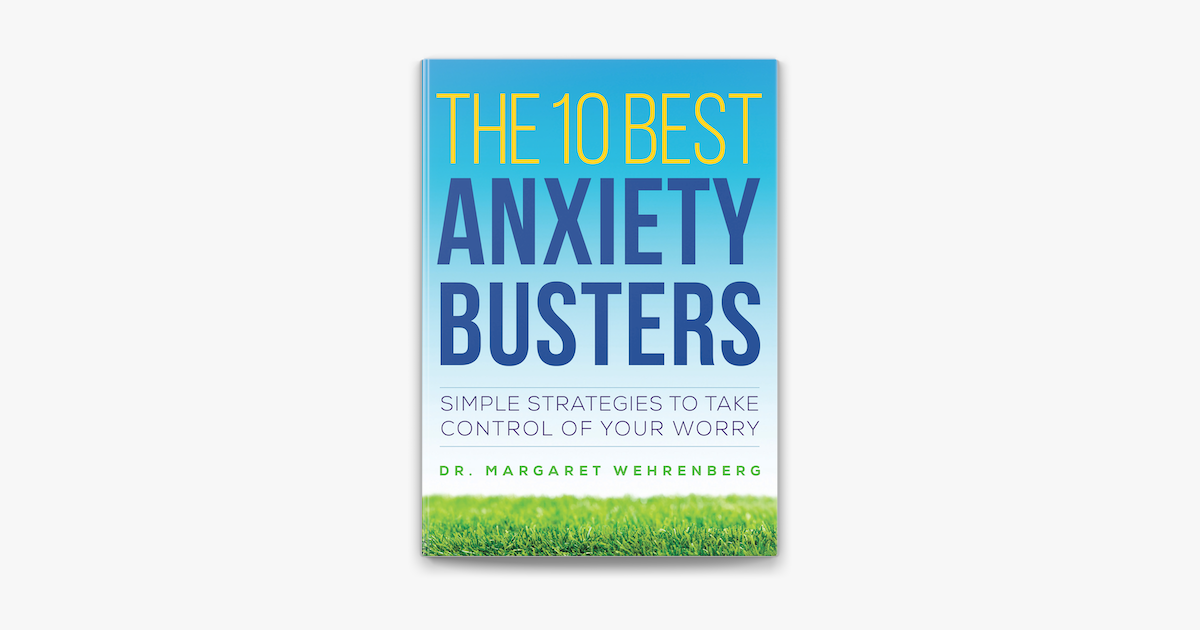 The 10 Best Anxiety Busters Simple Strategies To Take Control Of Your Worry On Apple Books