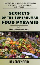 Secrets of the Superhuman Food Pyramid: Lose Fat, Build Muscle & Defy Aging With The World's Healthiest Food Pyramid book