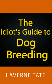The Idiot's Guide to Dog Breeding