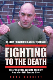 FIGHTING TO THE DEATH - MY LIFE IN THE WORLDS DEADLIEST FIGHT GAME
