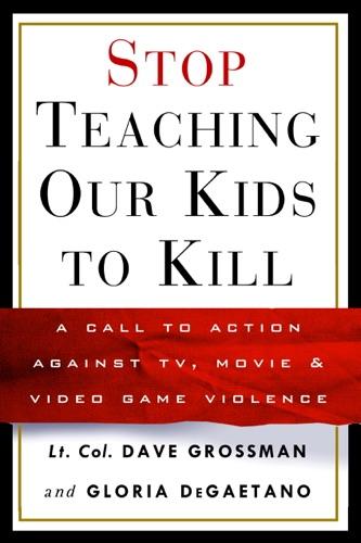 Lt. Col. Dave Grossman & Gloria Degaetano - Stop Teaching Our Kids to Kill