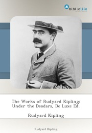 The Works Of Rudyard Kipling Under The Deodars De Luxe Ed