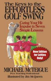 The Keys to the Effortless Golf Swing: New Edition for Lefties Only!