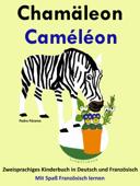 Zweisprachiges Kinderbuch in Deutsch und Französisch: Chamäleon - Caméléon (Mit Spaß Französisch lernen)