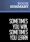 Summary  Sometimes You Win Sometimes You Learn - John C Maxwell