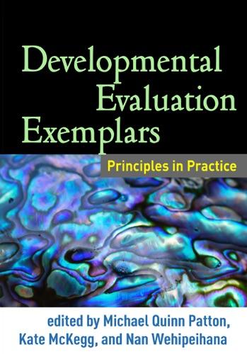 Michael Quinn Patton PhD, Kate McKegg & Nan Wehipeihana - Developmental Evaluation Exemplars