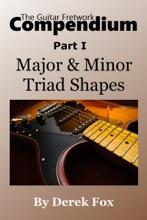 The Guitar Fretwork Compendium Part I: Major & Minor Triad Shapes