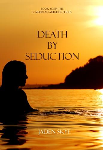 Jaden Skye - Death by Seduction (Book #13 in the Caribbean Murder series)