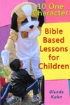 10 One Character Bible Based Lessons For Children