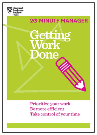 Getting Work Done (HBR 20-Minute Manager Series) - Harvard Business Review