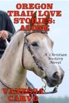 Oregon Trail Love Stories Alone A Christian Western Romance Novel