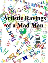 Artistic Ravings Of A Mad Man