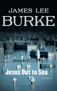 Jesus Out to Sea - James Lee Burke