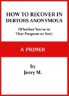 How To Recover In Debtors Anonymous Whether Youre In That Program Or Not A Primer