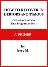 How To Recover In Debtors Anonymous (Whether You're In That Program Or Not): A Primer