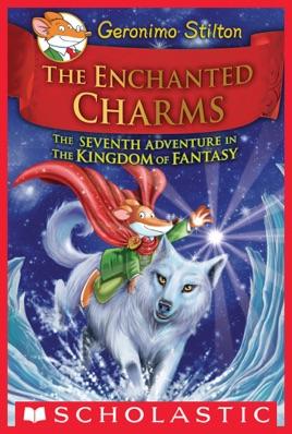 The Enchanted Charms (Geronimo Stilton and the Kingdom of Fantasy #7)