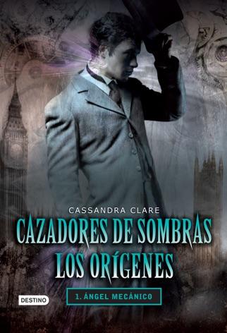 Cazadores de sombras. Ángel mecánico. Los orígenes 1 PDF Download
