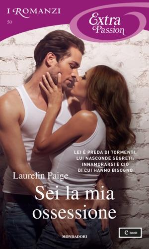 Laurelin Paige - Sei la mia ossessione (I Romanzi Extra Passion)