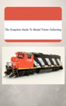 The Complete Guide To Model Trains Collecting