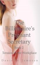 The Billionaire's Pregnant Secretary 2: Tension In The Workplace