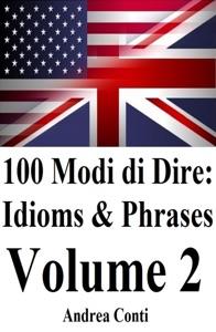 100 Modi di Dire: Idioms & Phrases (Volume 2) da Andrea Conti