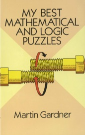 My Best Mathematical and Logic Puzzles - Martin Gardner