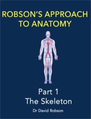 Robson's Approach To Anatomy - Part 1 - The Skeleton