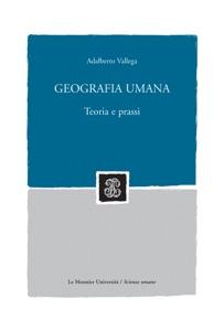 GEOGRAFIA UMANA. TEORIA E PRASSI Geografia umana. Teoria e prassi Book Cover