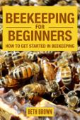 Beekeeping For Beginners : How To Get Started In Beekeeping