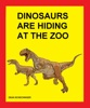 Dinosaurs Are Hiding At The Zoo