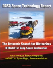 NASA Space Technology Report: The Antarctic Search for Meteorites - A Model for Deep Space Exploration, An Astronaut's Report Comparing ANSMET to Space Flight, Recommendations