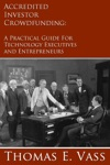 Accredited Investor Crowdfunding A Practical Guide For Technology Executives And Entrepreneurs