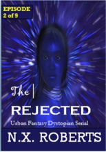 The Rejected - Episode 2 Of 9 (Urban Fantasy Dystopian Serial)