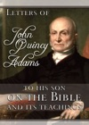 Letters Of John Quincy Adams To His Son On The Bible And Its Teachings