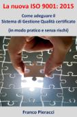 La nuova ISO 9001: 2015: Come adeguare il Sistema di Gestione per la Qualità certificato (in modo pratico e senza rischi)