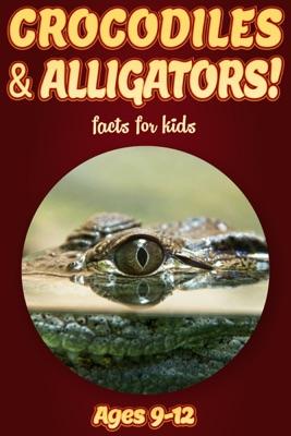 Crocodile & Alligator Facts For Kids 9-12