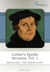 Luthers Epistle Sermons Vol 1